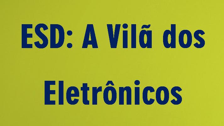 Informativo AGT - ESD: A vilã dos eletrônicos